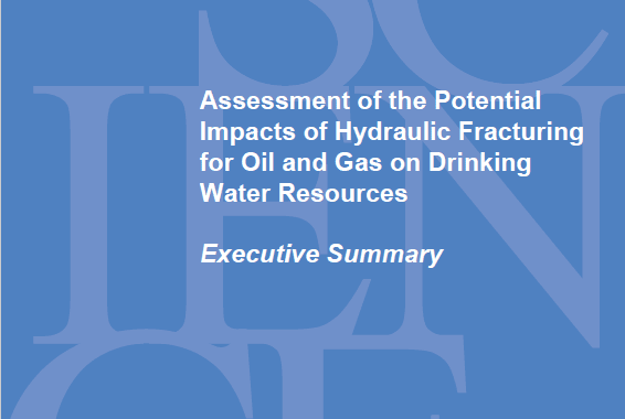 EPA – Assessment of the Potential Impacts of Hydraulic Fracturing for Oil and Gas on Drinking Water Resources